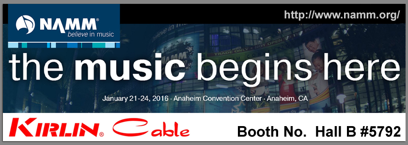 The NAMM SHOW 2016  Kirlin Cable  Booth No.#5792